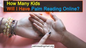 How Many Kids Will I Have Palm Reading Online (Try TODAY)